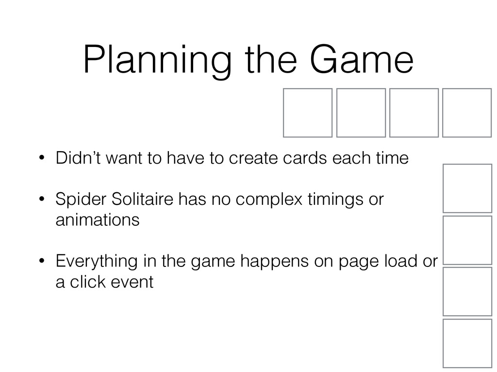 Planning the Game • Didn't want to have to crea...