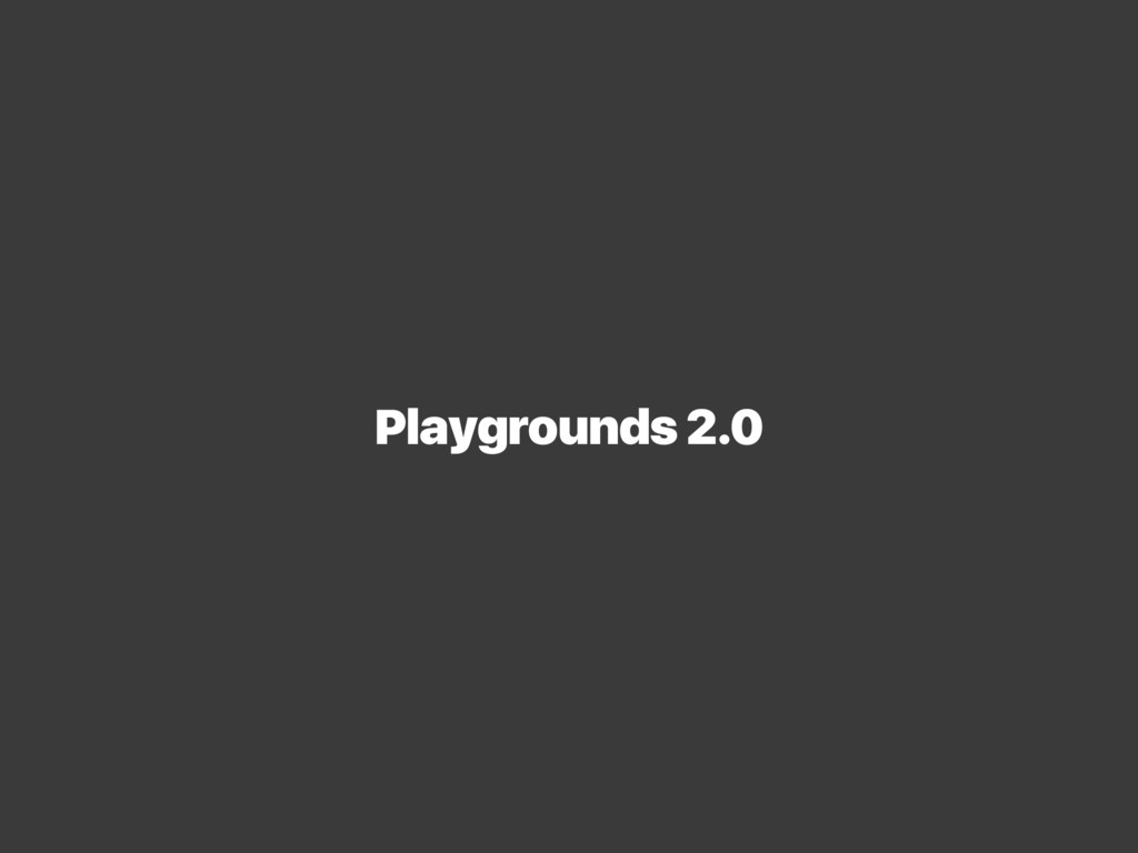 Playgrounds 2.0
