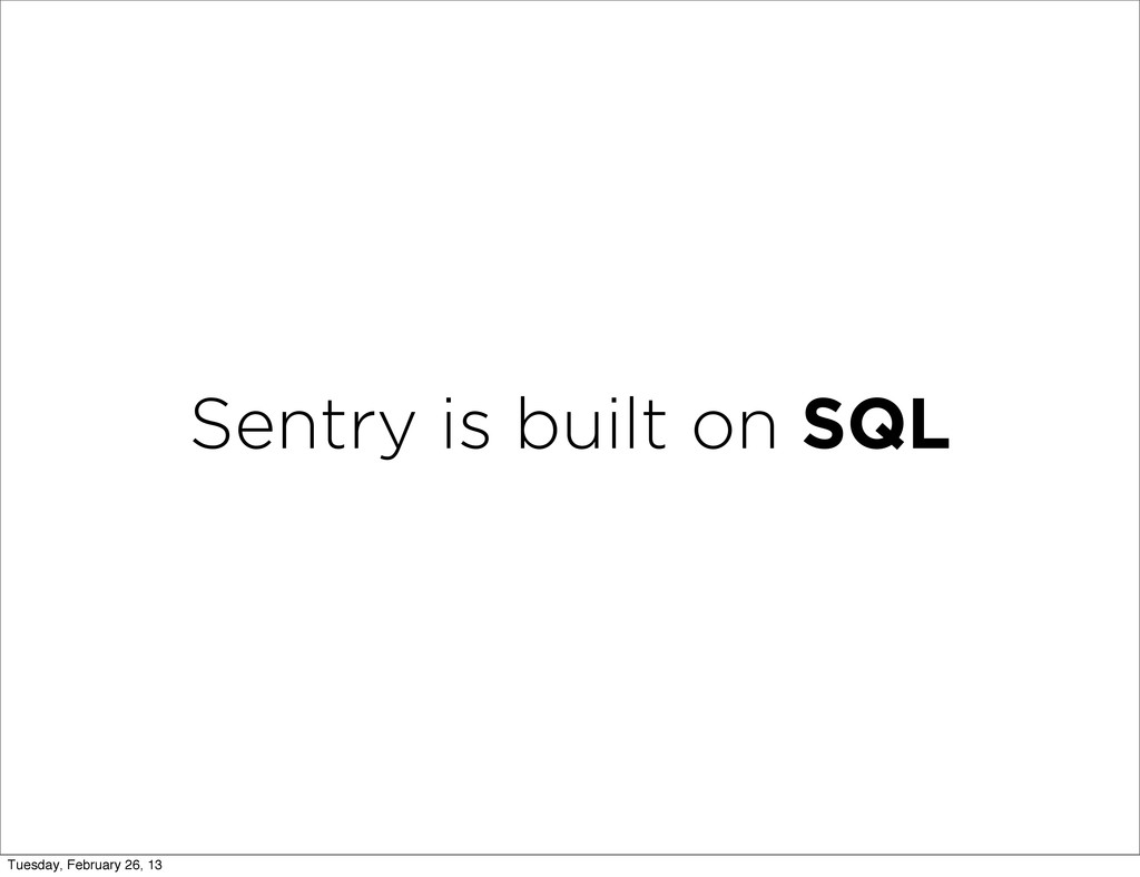 Sentry is built on SQL Tuesday, February 26, 13