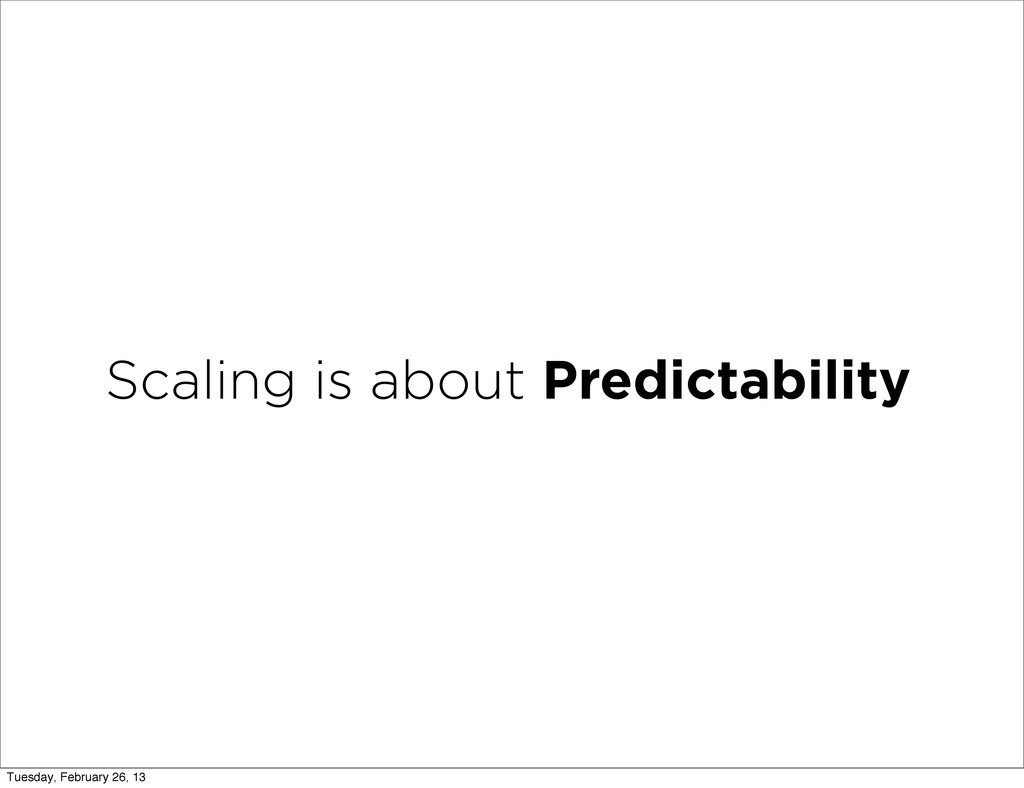 Scaling is about Predictability Tuesday, Februa...