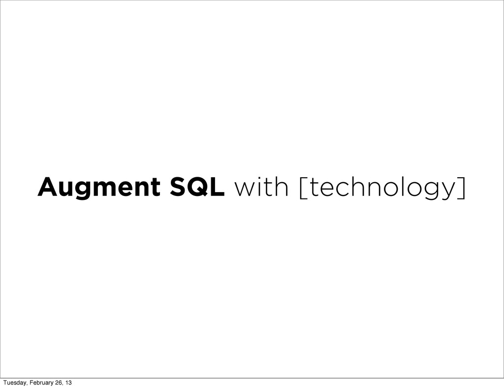Augment SQL with [technology] Tuesday, February...