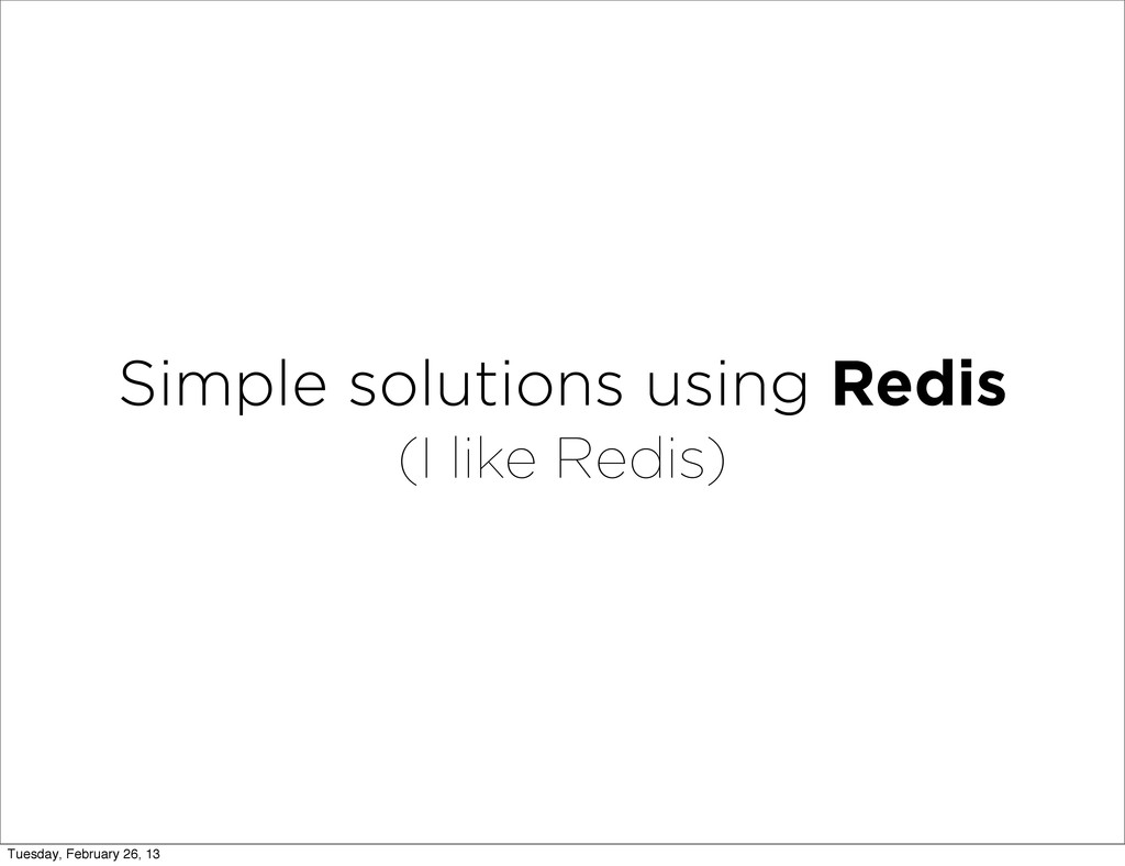 Simple solutions using Redis (I like Redis) Tue...