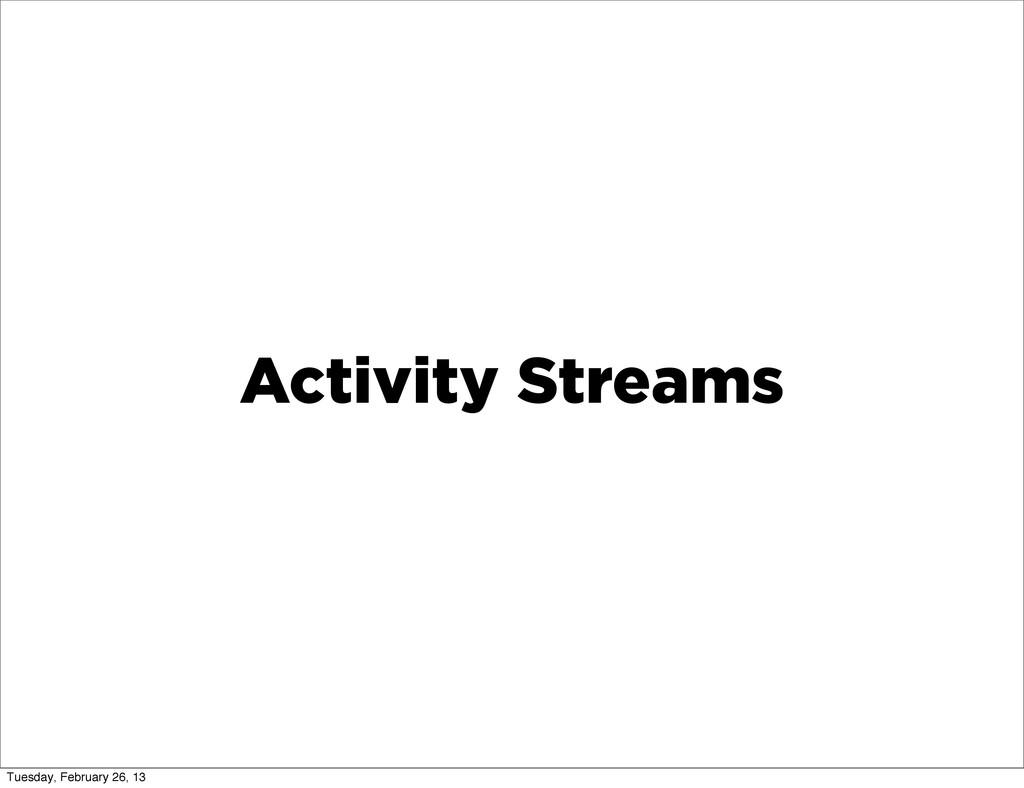 Activity Streams Tuesday, February 26, 13