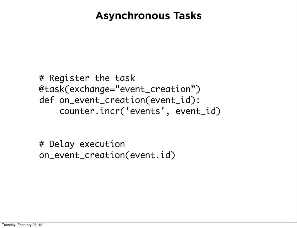 Asynchronous Tasks # Register the task @task(ex...