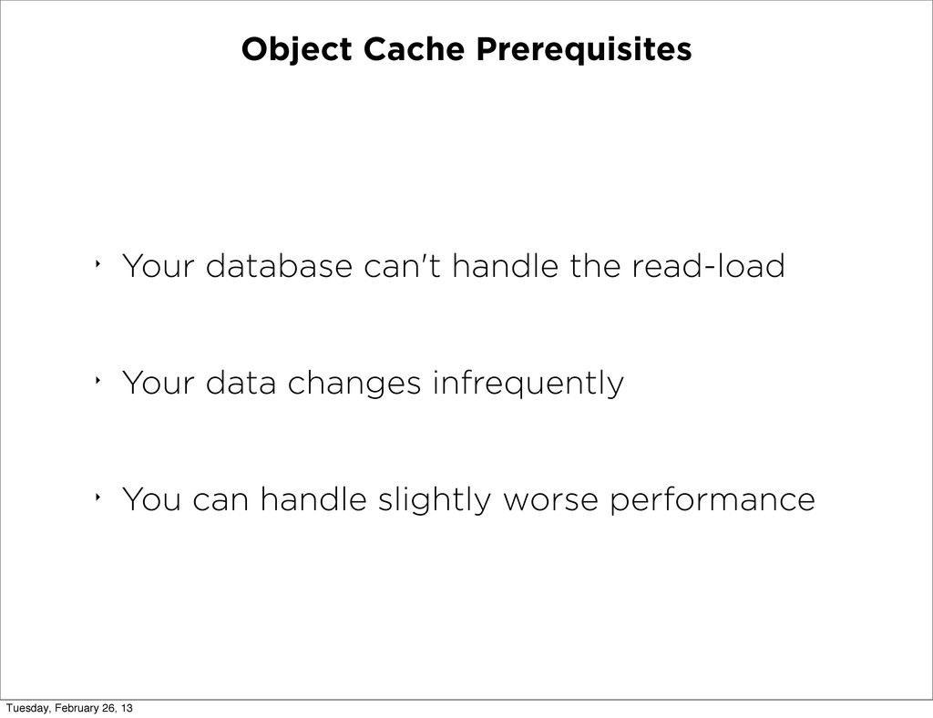 Object Cache Prerequisites ‣ Your database can'...