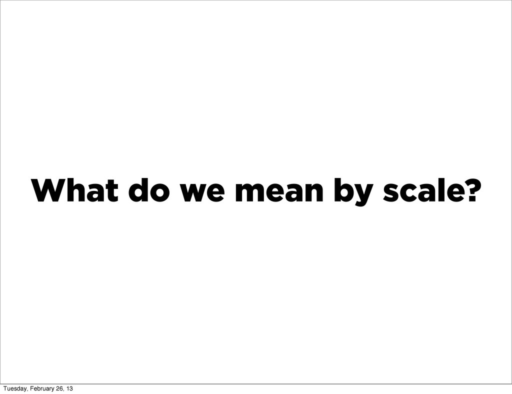 What do we mean by scale? Tuesday, February 26,...