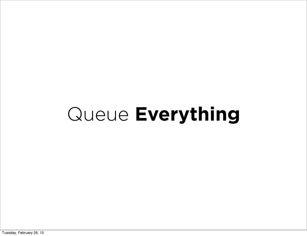 Queue Everything Tuesday, February 26, 13