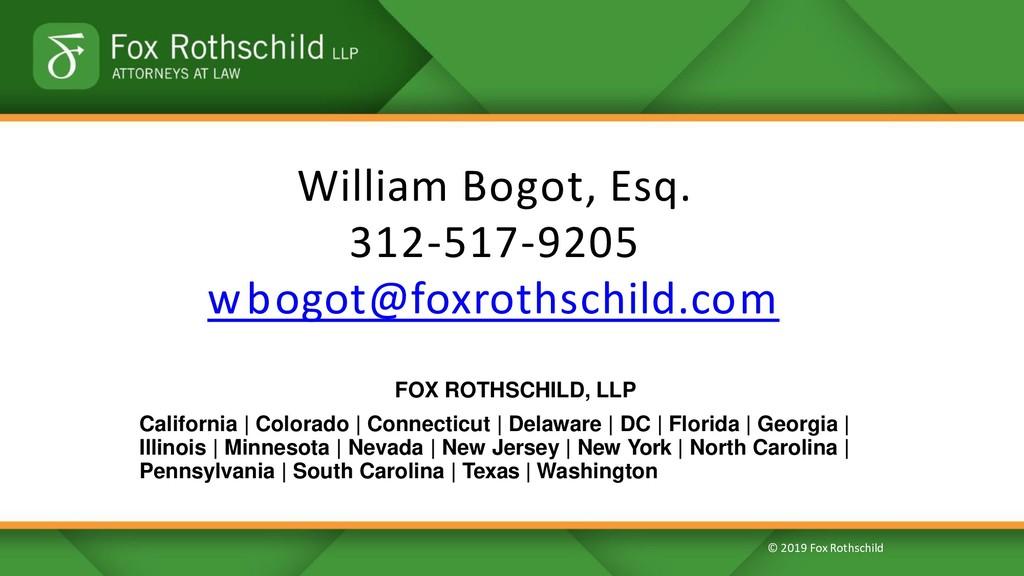© 2019 Fox Rothschild William Bogot, Esq. 312-5...