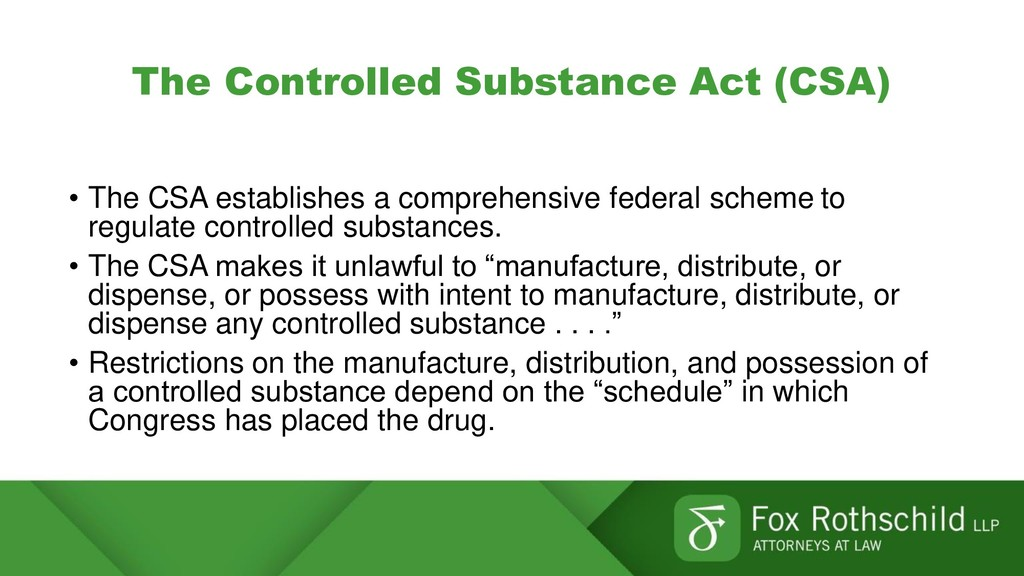 The Controlled Substance Act (CSA) • The CSA es...