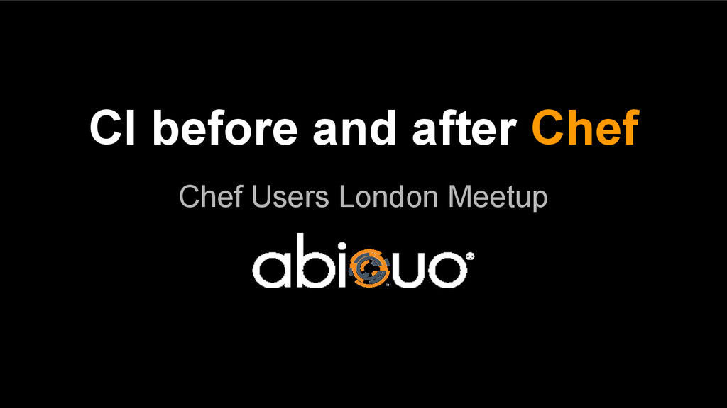 CI before and after Chef Chef Users London Meet...