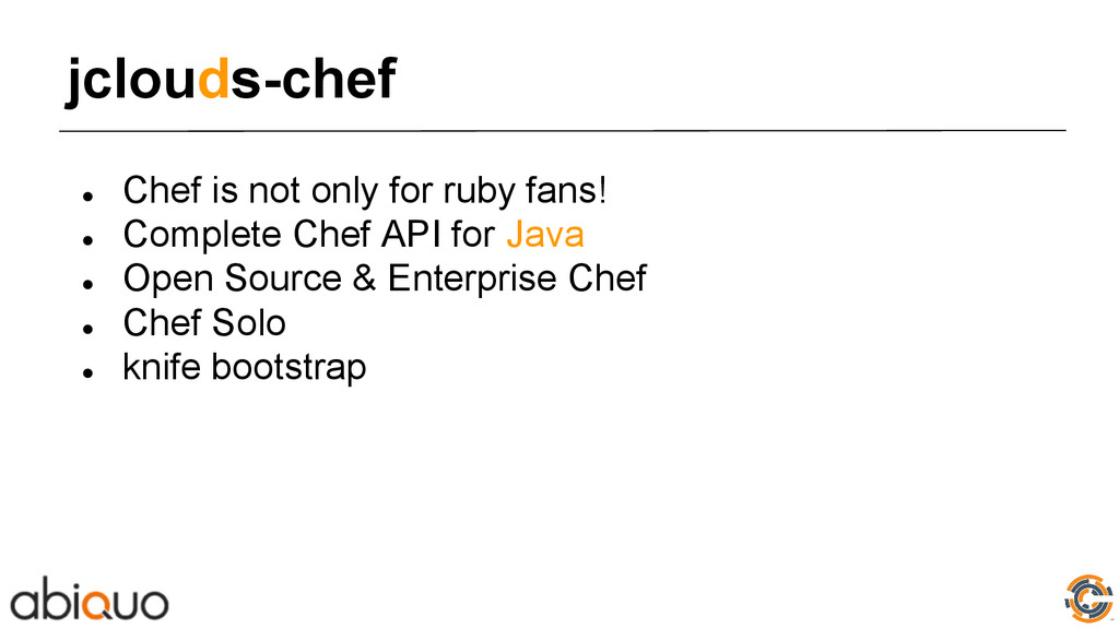 jclouds-chef ● Chef is not only for ruby fans! ...