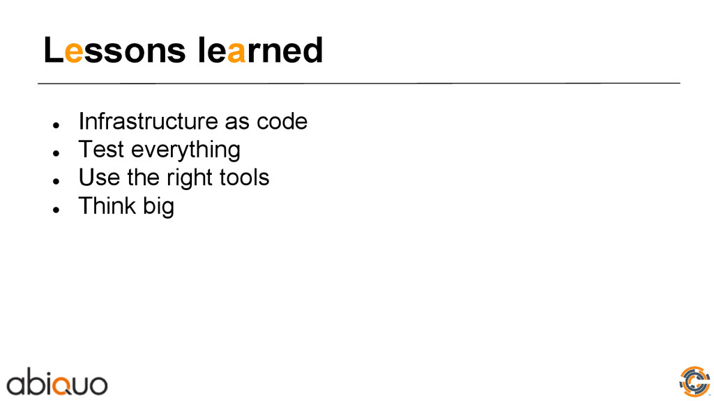 Lessons learned ● Infrastructure as code ● Test...