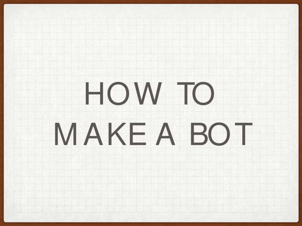 HOW TO MAKE A BOT