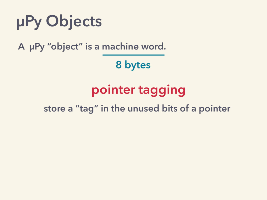 "µPy Objects A µPy ""object"" is a machine word. p..."