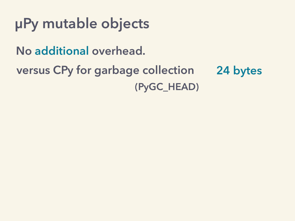 µPy mutable objects No additional overhead. ver...