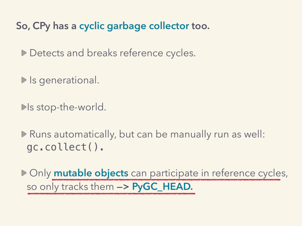 So, CPy has a cyclic garbage collector too. Det...