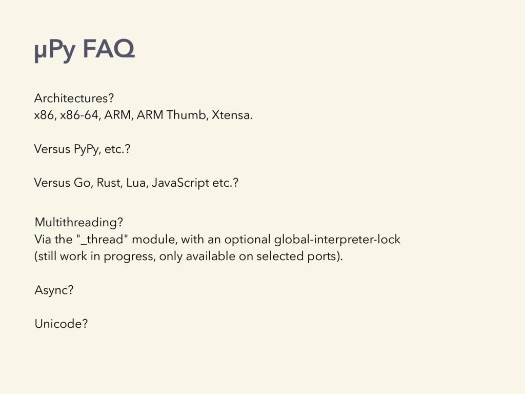 µPy FAQ Architectures? x86, x86-64, ARM, ARM Th...