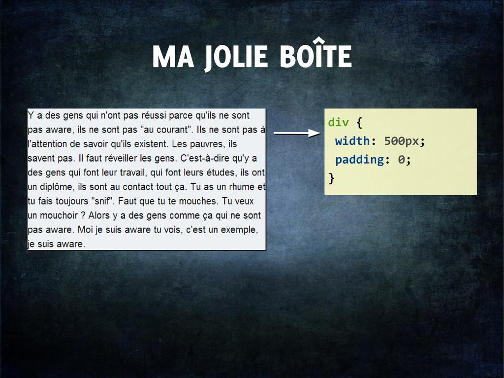 MA JOLIE BOÎTE div { width: 500px; padding: 0; }
