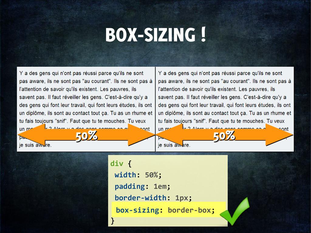 BOX-SIZING ! div { width: 50%; padding: 1em; bo...