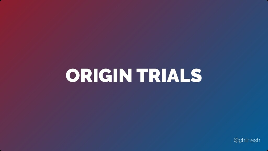 ORIGIN TRIALS @philnash