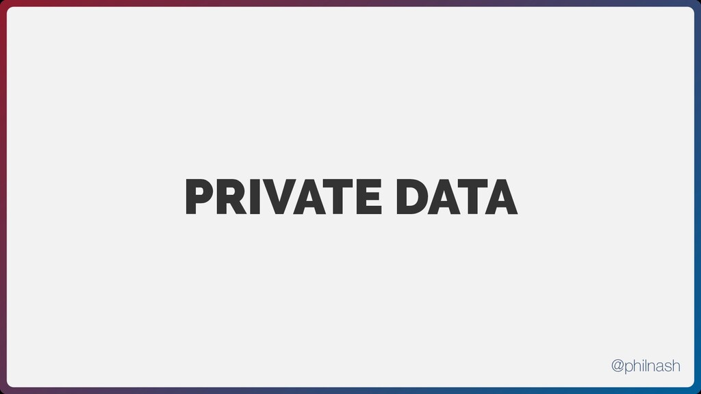 PRIVATE DATA @philnash