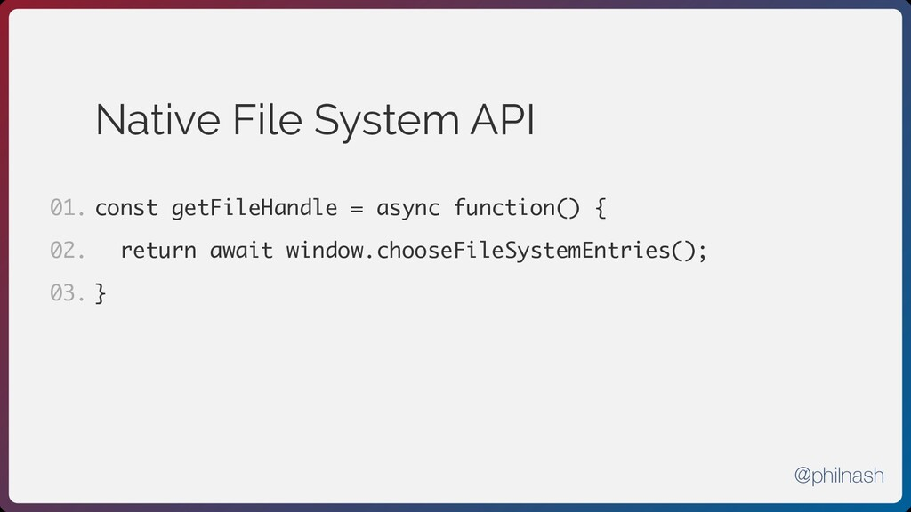 Native File System API const getFileHandle = as...