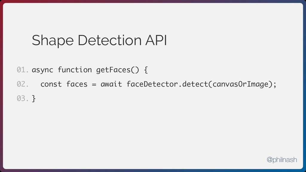 Shape Detection API async function getFaces() {...