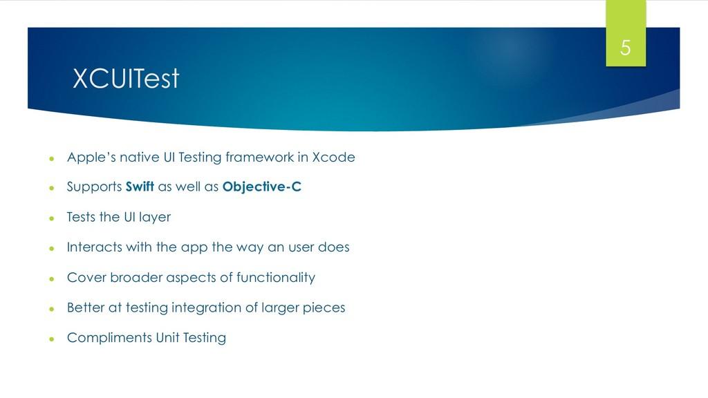 XCUITest ● Apple's native UI Testing framework...