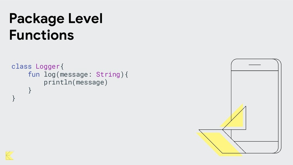 Package Level Functions class Logger{ fun log(m...