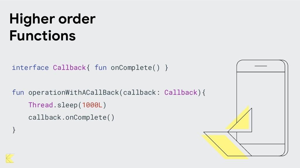 interface Callback{ fun onComplete() } fun oper...