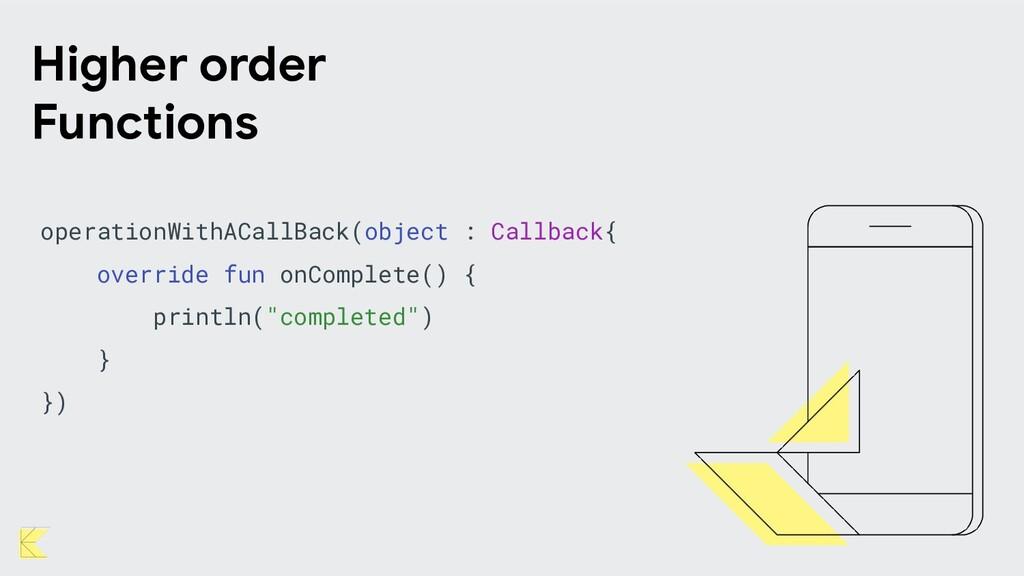 operationWithACallBack(object : Callback{ overr...