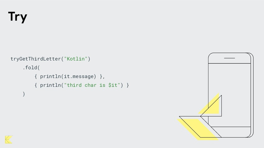 """tryGetThirdLetter(""""Kotlin"""") .fold( { println(it..."""