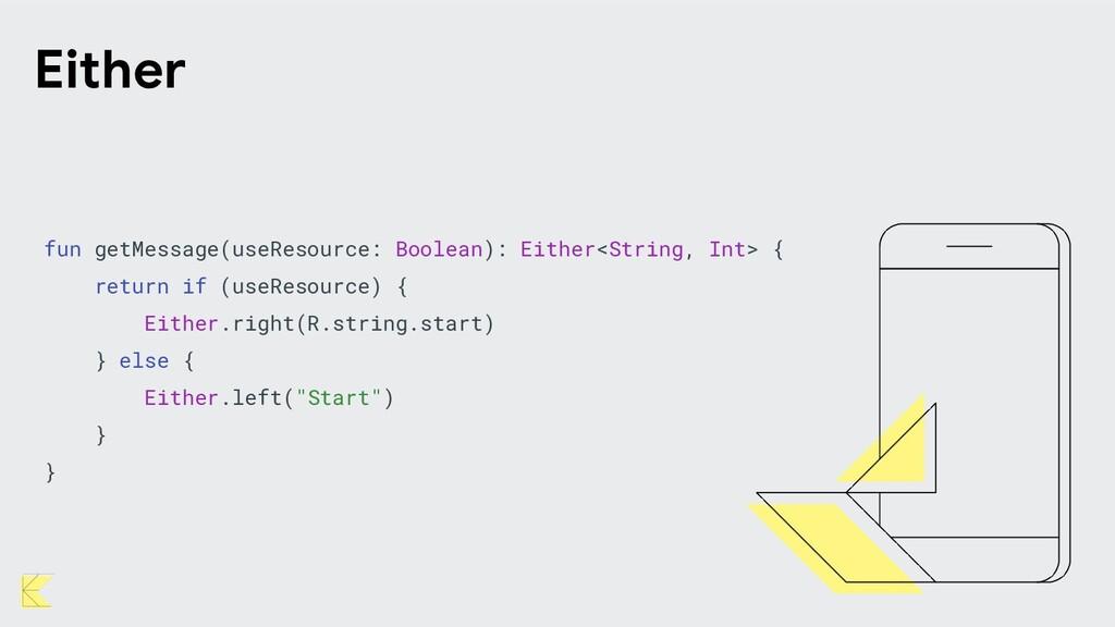 fun getMessage(useResource: Boolean): Either<St...