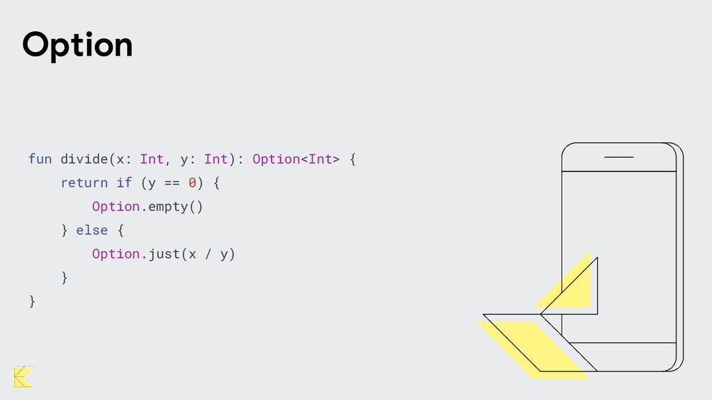 fun divide(x: Int, y: Int): Option<Int> { retur...