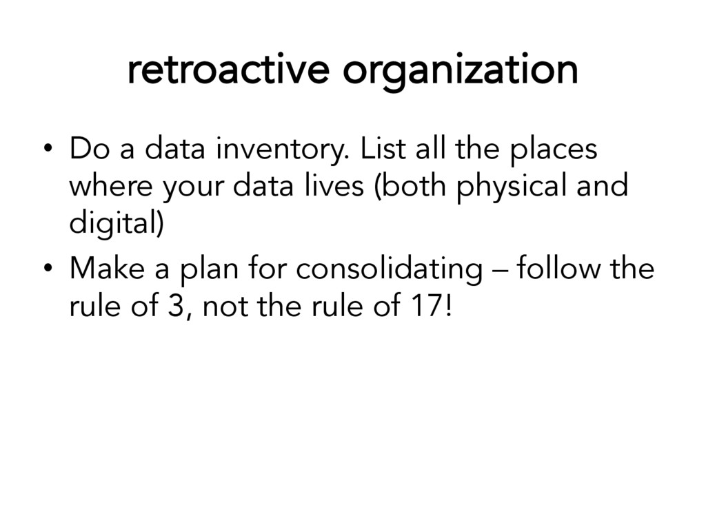 retroactive organization • Do a data inventory...