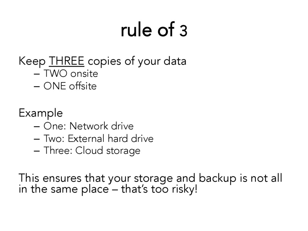 rule of 3 Keep THREE copies of your data –  TWO...
