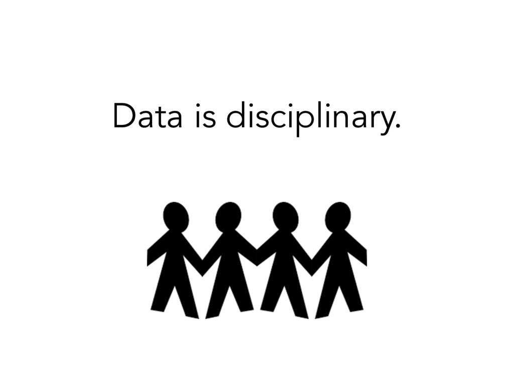 Data is disciplinary.