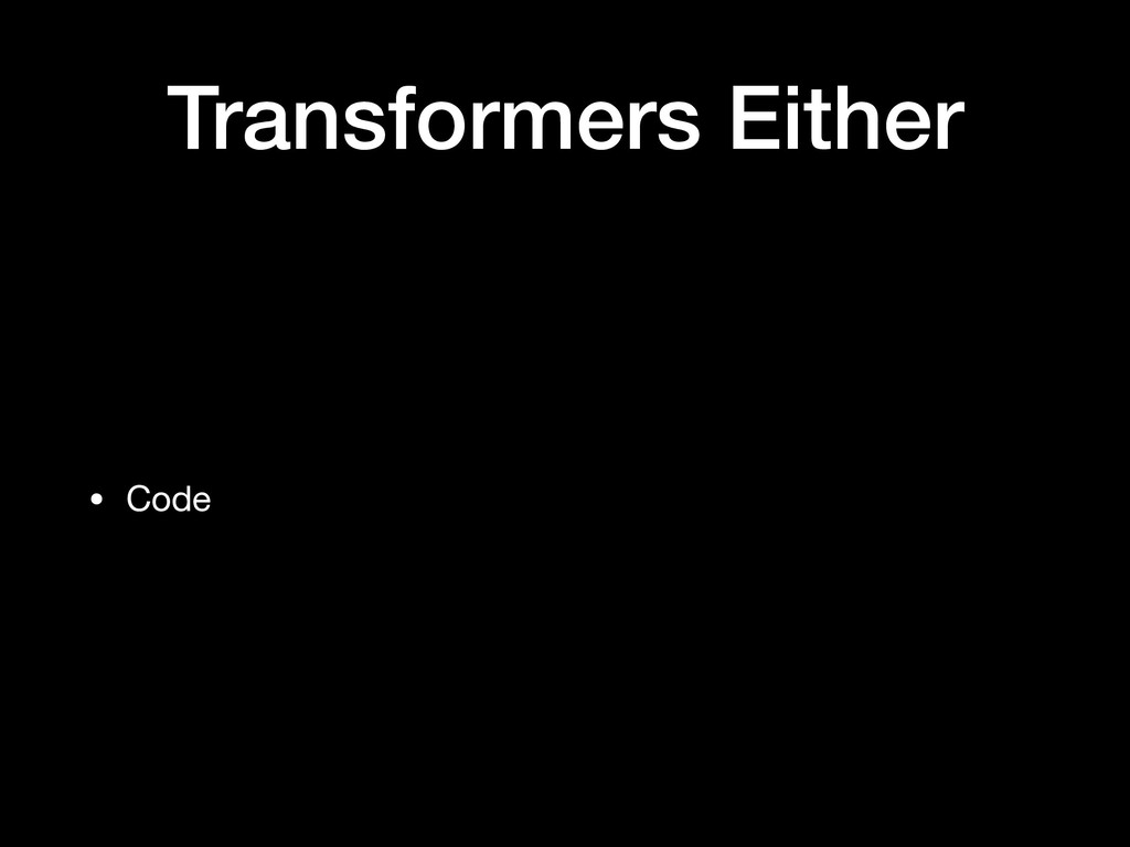 Transformers Either • Code