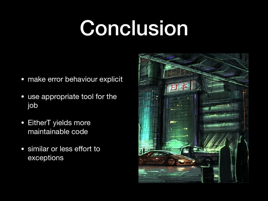 Conclusion • make error behaviour explicit  • u...