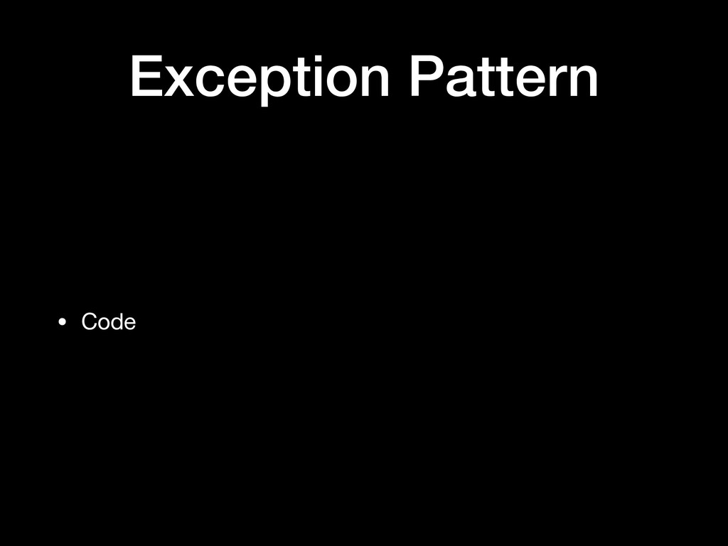 Exception Pattern • Code
