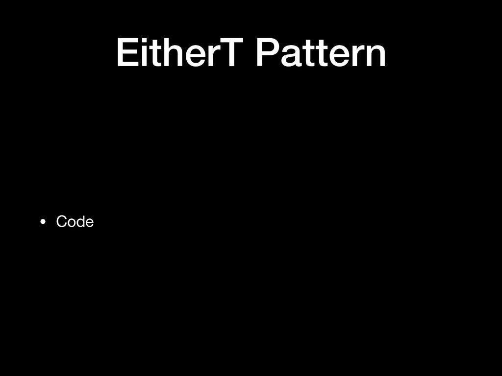 EitherT Pattern • Code
