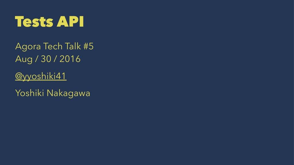 Tests API Agora Tech Talk #5 Aug / 30 / 2016 @y...