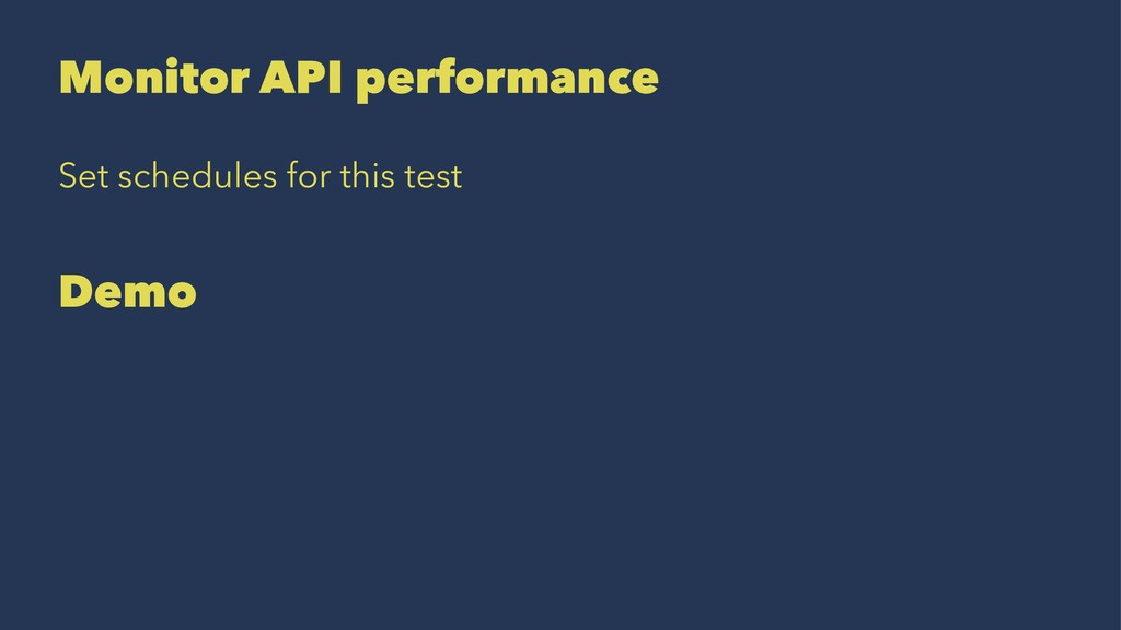 Monitor API performance Set schedules for this ...