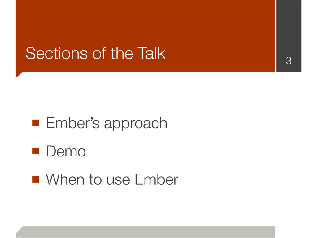 ■ Ember's approach ■ Demo ■ When to use Ember !...