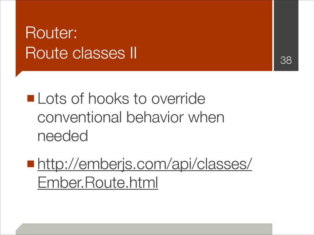 Router: Route classes II !38 ■Lots of hooks to...