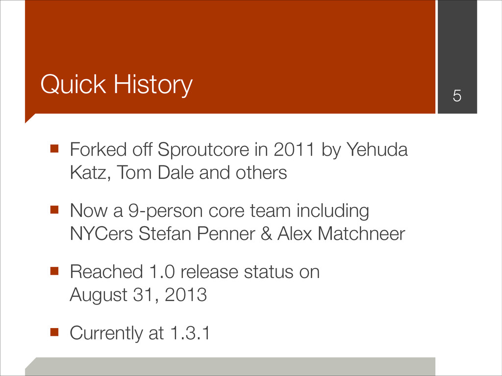 ■ Forked off Sproutcore in 2011 by Yehuda Katz,...