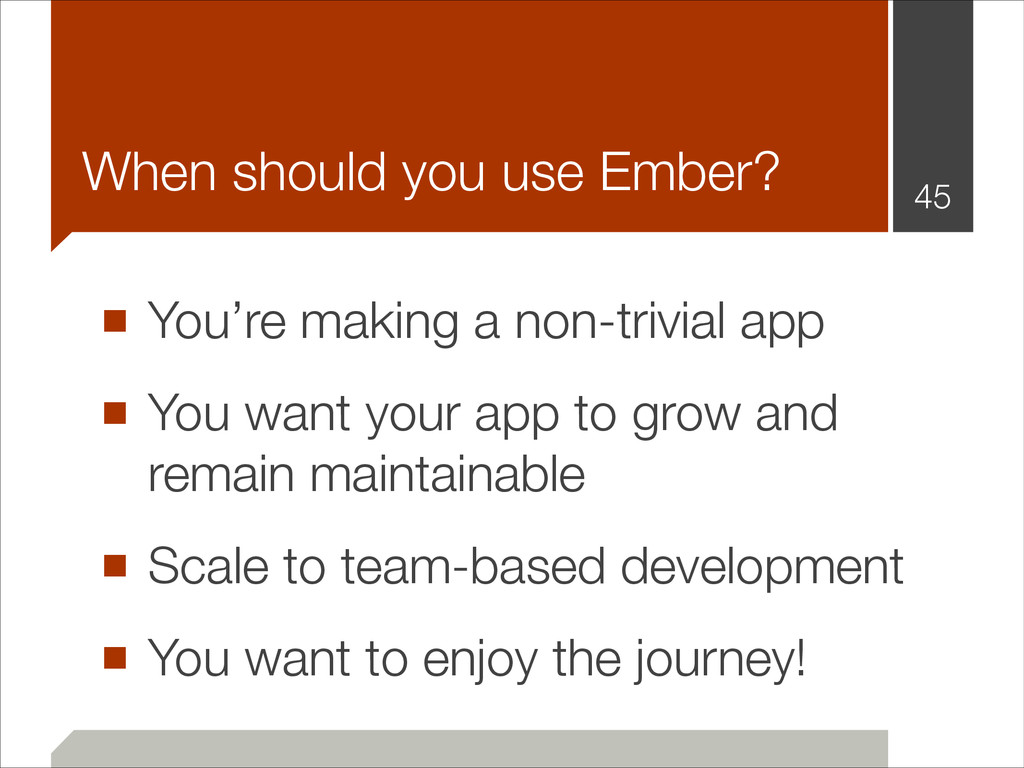 When should you use Ember? ■ You're making a no...