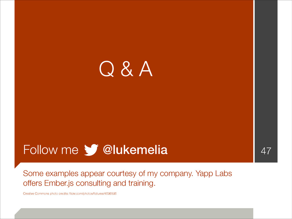 Q & A ! ! ! ! Follow me @lukemelia Some exampl...