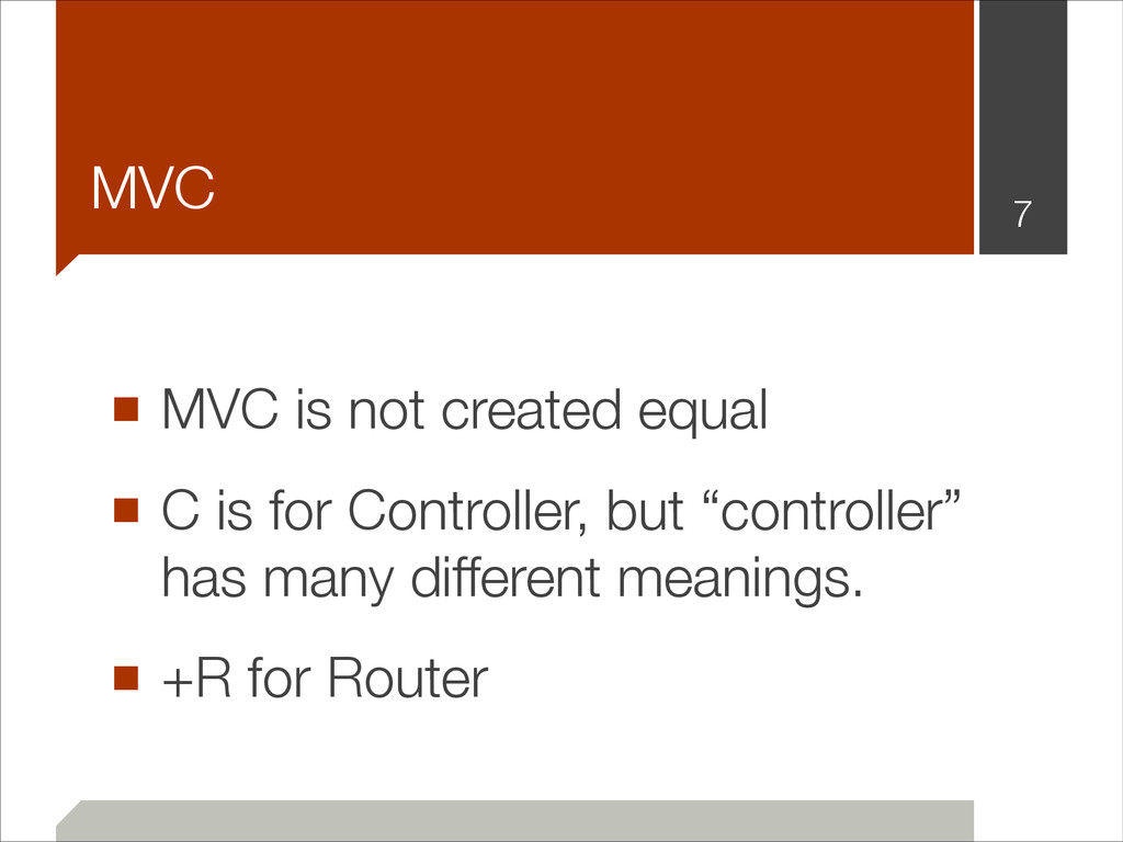 ■ MVC is not created equal ■ C is for Controlle...