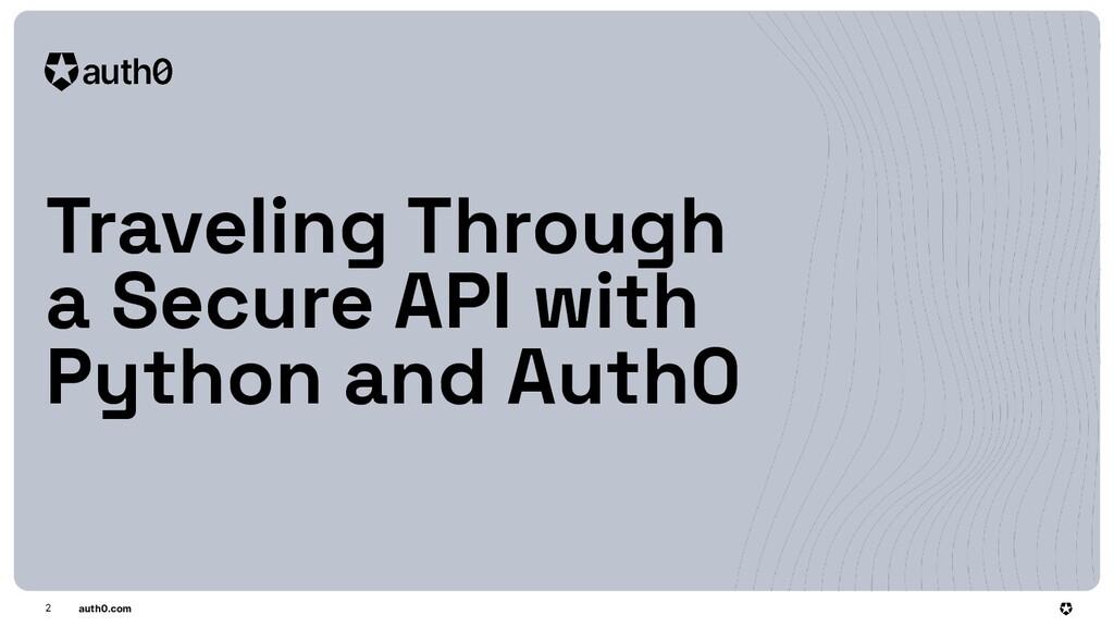 auth0.com Traveling Through a Secure API with P...